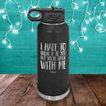 I Hate To Break It To You Water Bottle