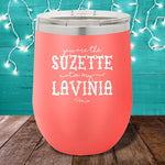You Are The Suzette To My Lavinia 12oz Stemless Wine Cup