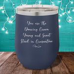 You Are The Dancing Queen 12oz Stemless Wine Cup