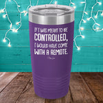 If I Was Meant To Be Controlled Laser Etched Tumbler