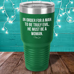 In Order For A Man To Be Truly Evil Laser Etched Tumbler
