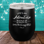 Life's An Adventure Buckle Up 12oz Stemless Wine Cup