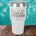 Dibs On The Man In Uniform Laser Etched Tumbler