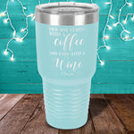 Starts With A Coffee And Ends With A Wine Laser Etched Tumbler