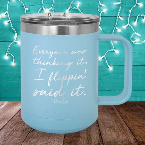 Everyone Was Thinking It 15oz Coffee Mug Tumbler