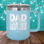Dad Off Duty 15oz Coffee Mug Tumbler