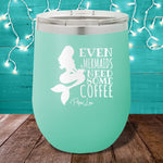 Even Mermaids Coffee 12oz Stemless Wine Cup