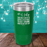 Get Drunk And Blow Shit Up Laser Etched Tumbler