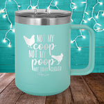 Not My Coop Not My Poop 15oz Coffee Mug Tumbler