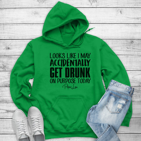 Looks Like I May Get Drunk Accidentally On Purpose Winter Apparel