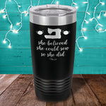 She Believed She Could Sew Laser Etched Tumbler