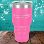 Donation - Bartender Relief - Bartender I'll Be There For You Laser Etched Tumbler