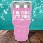 I'm Fine It's Fine Everything's Fine Laser Etched Tumbler