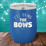 I'll Bring The Bows 12oz Stemless Wine Cup
