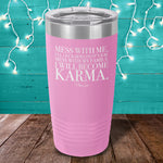 Mess With Me I'll Let Karma Do It's Job Laser Etched Tumbler