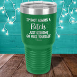 I'm Not Always A Bitch Laser Etched Tumbler