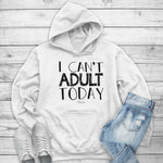 I Can't Adult Today Winter Apparel