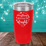Everything's Gonna Be Alright Laser Etched Tumbler