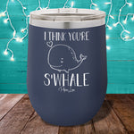I Think Youre Swhale 12oz Stemless Wine Cup