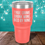 True Crime Drink Wine Bed By Nine Laser Etched Tumbler
