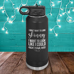 I Don't Want To Look Skinny Water Bottle