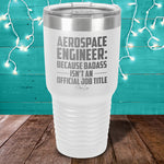 Aerospace Engineer Because Badass Laser Etched Tumbler