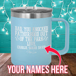 You Knocked Fatherhood Out Of The Park (CUSTOM) 15oz Coffee Mug Tumbler