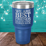 We Are Best Friends Because Other Nurses Suck Laser Etched Tumbler