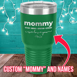 Mommy We Love You (CUSTOM) Laser Etched Tumbler