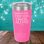 Friends Don't Let Friends Do Stupid Shit Alone Laser Etched Tumbler