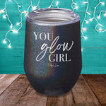 You Glow Girl Laser Etched Tumbler