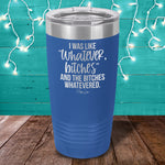 Whatever Bitches Laser Etched Tumbler