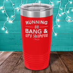 Running On Bang And Dry Shampoo Laser Etched Tumbler