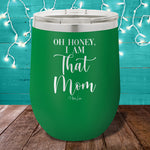 Oh Honey I Am That Mom 12oz Stemless Wine Cup