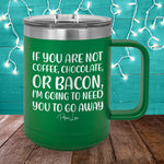 If You Are Not Coffee Chocolate Or Bacon 15oz Coffee Mug Tumbler