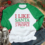 I Like Santa And Maybe 3 People Christmas Raglan