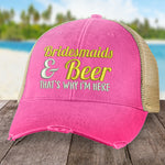Bridesmaids And Beer That's Why I'm Here Hat