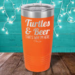 Turtles And Beer That's Why I'm Here Laser Etched Tumbler