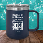 Buckle Up Buttercup You Just Flipped My Bitch Switch 15oz Coffee Mug Tumbler
