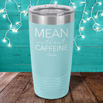 Mean Without Caffeine Laser Etched Tumbler
