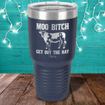 Moo Bitch Get Out The Hay Laser Etched Tumbler