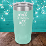 Y'all Means All Laser Etched Tumbler