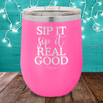 Sip It Sip It Real Good 12oz Stemless Wine Cup