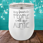 My Favorite People Call Me Auntie 12oz Stemless Wine Cup