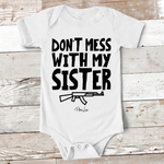 Baby Apparel | Don't Mess With My Sister Baby Onesie