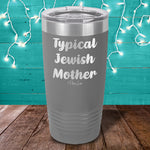 Typical Jewish Mother Laser Etched Tumbler