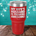 My Wife's Husband Is Freaking Awesome Laser Etched Tumbler