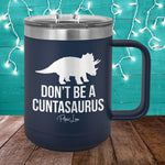Don't Be A Cuntasaurus 15oz Coffee Mug Tumbler