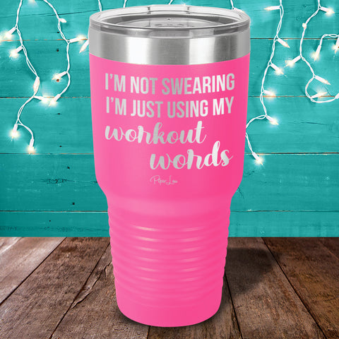I'm Not Swearing I'm Using My Workout Words Laser Etched Tumbler