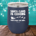 Santa Claus Is Coming 12oz Stemless Wine Cup